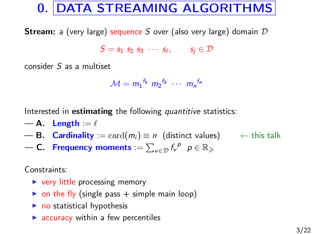 0. DATA STREAMING ALGORITHMS Stream: a (very la...