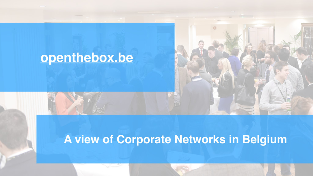 openthebox.be A view of Corporate Networks in B...