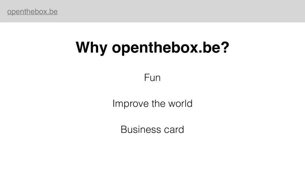 openthebox.be Why openthebox.be? Fun Improve th...
