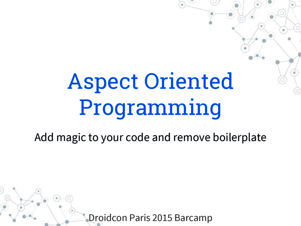 Aspect Oriented Programming Add magic to your c...