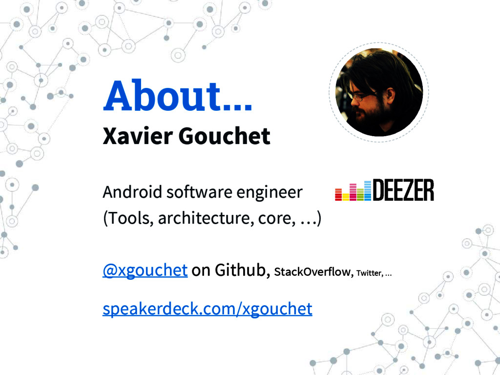About... Xavier Gouchet Android software engine...