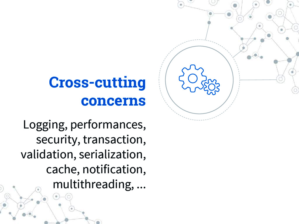 Cross-cutting concerns Logging, performances, s...