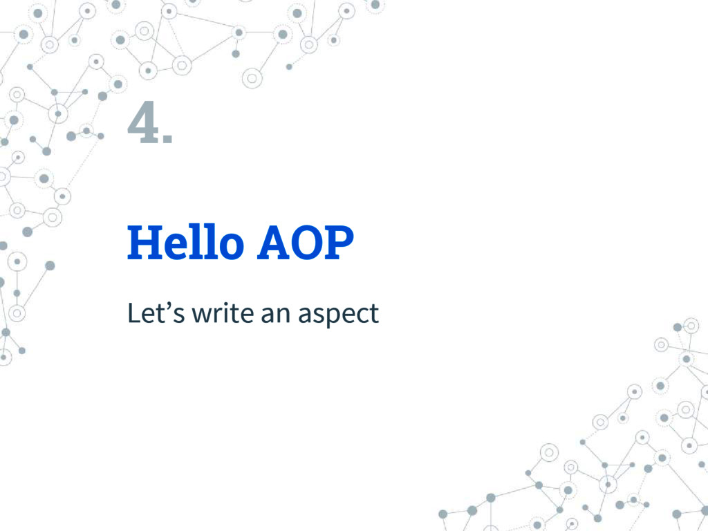 4. Hello AOP Let's write an aspect