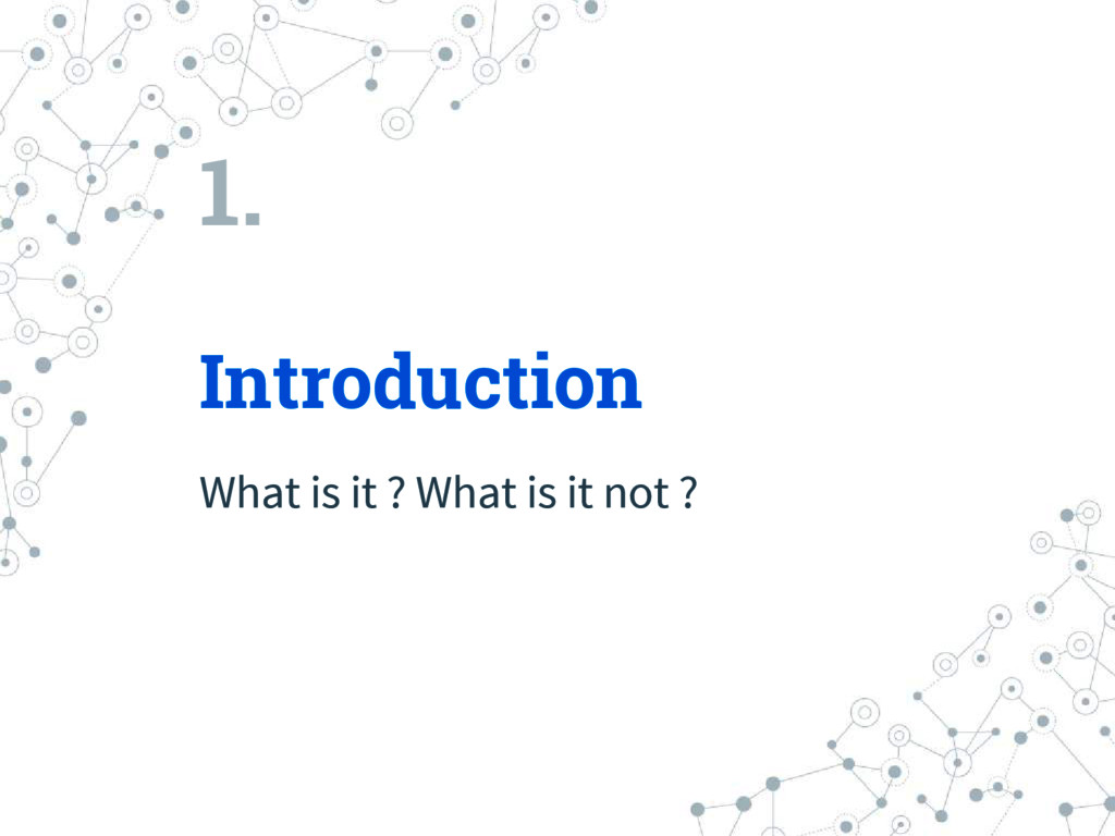 1. Introduction What is it ? What is it not ?