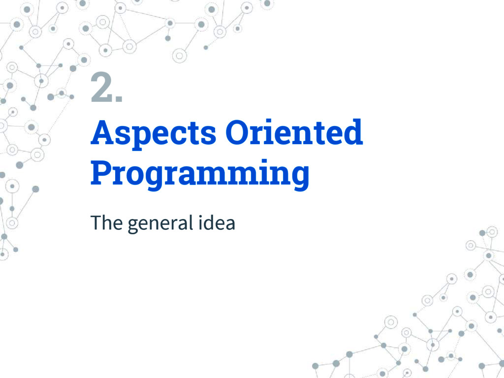 2. Aspects Oriented Programming The general idea