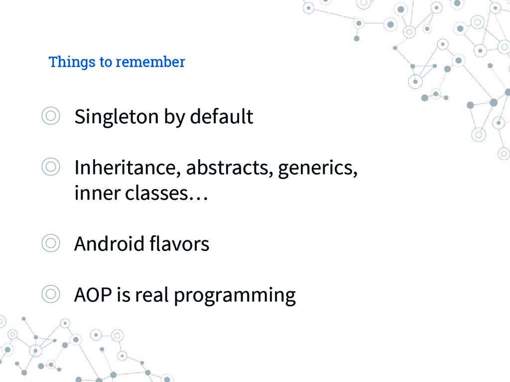 Things to remember ◎ Singleton by default ◎ Inh...