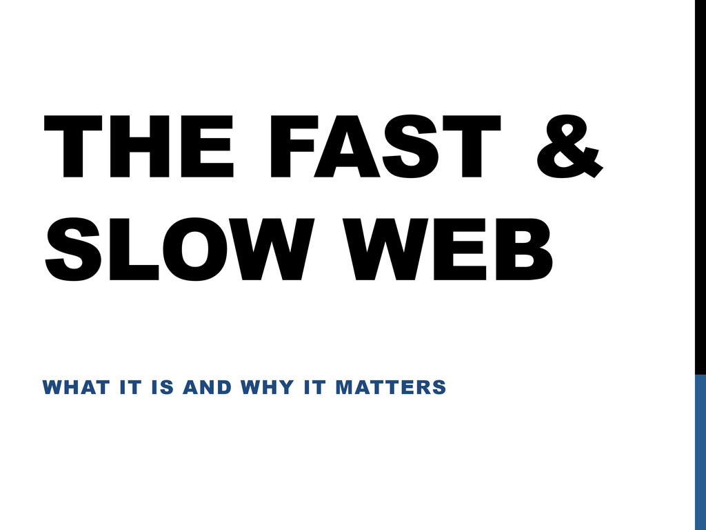 THE FAST & SLOW WEB WHAT IT IS AND WHY IT MATTE...