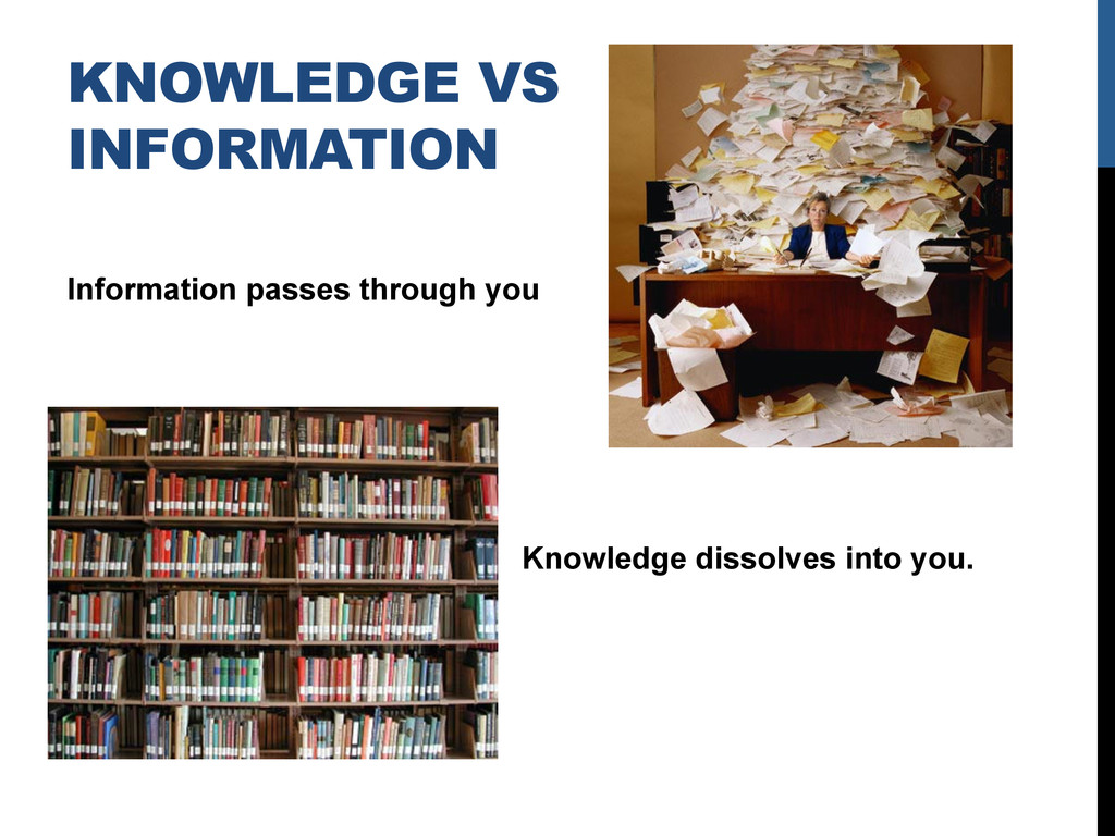 KNOWLEDGE VS INFORMATION Information passes thr...
