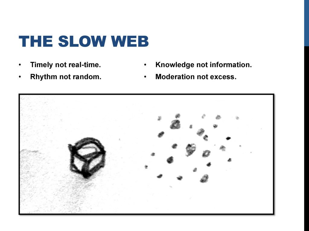 THE SLOW WEB •  Timely not real-time. •  Rhythm...