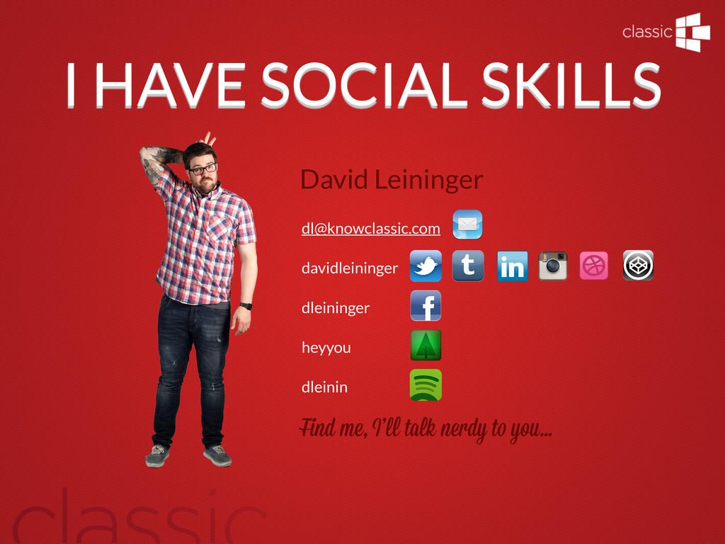 I HAVE SOCIAL SKILLS dl@knowclassic.com davidle...
