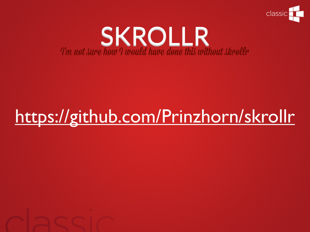 SKROLLR I'm not sure ho I would have done thi w...