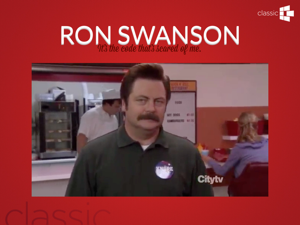 RON SWANSON It' the code that' scared of me.