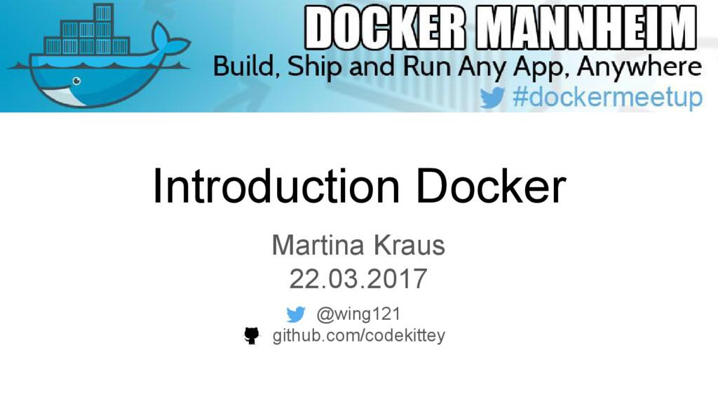 Introduction Docker Martina Kraus 22.03.2017 @w...