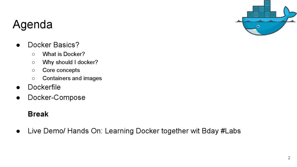 Agenda ● Docker Basics? ○ What is Docker? ○ Why...