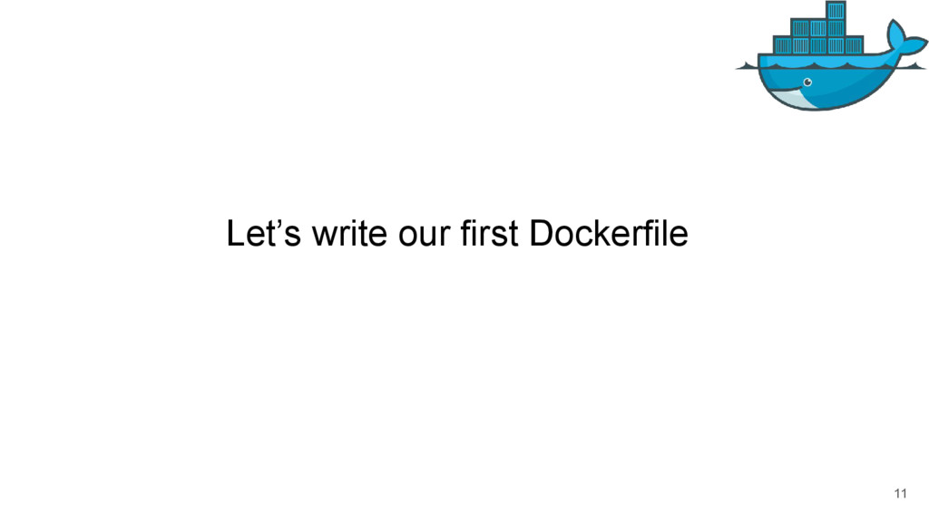 Let's write our first Dockerfile 11