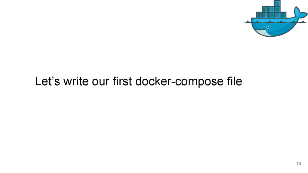 Let's write our first docker-compose file 13
