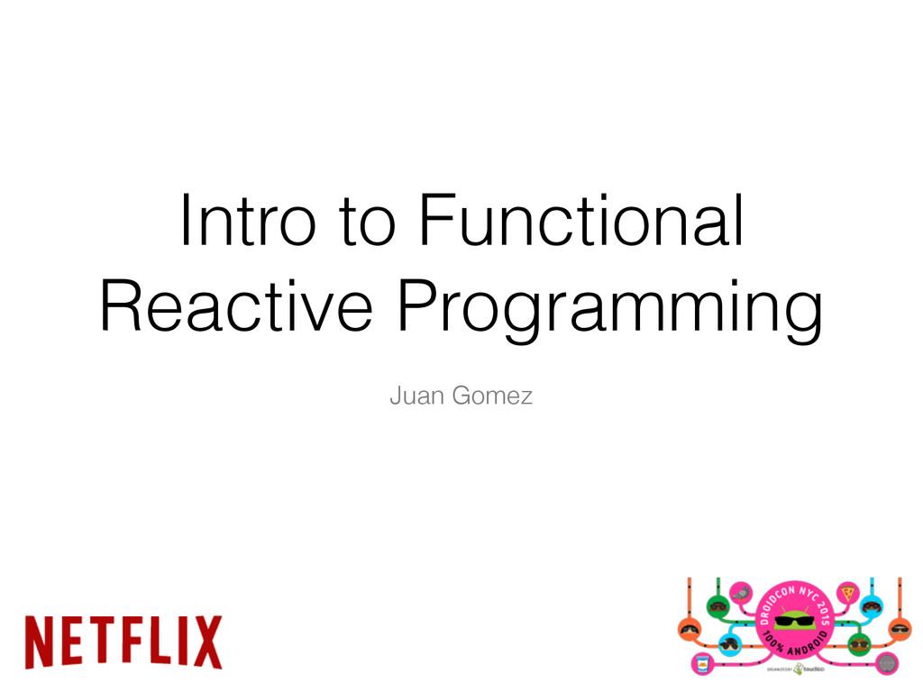 Intro to Functional Reactive Programming Juan G...