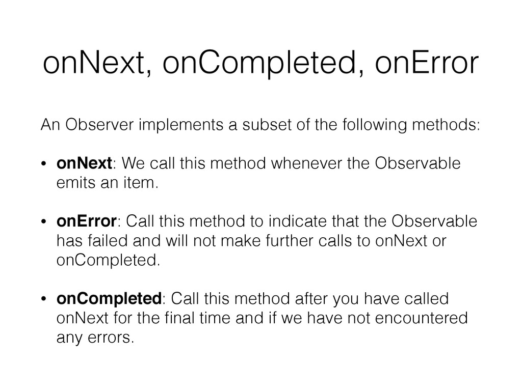 onNext, onCompleted, onError An Observer implem...
