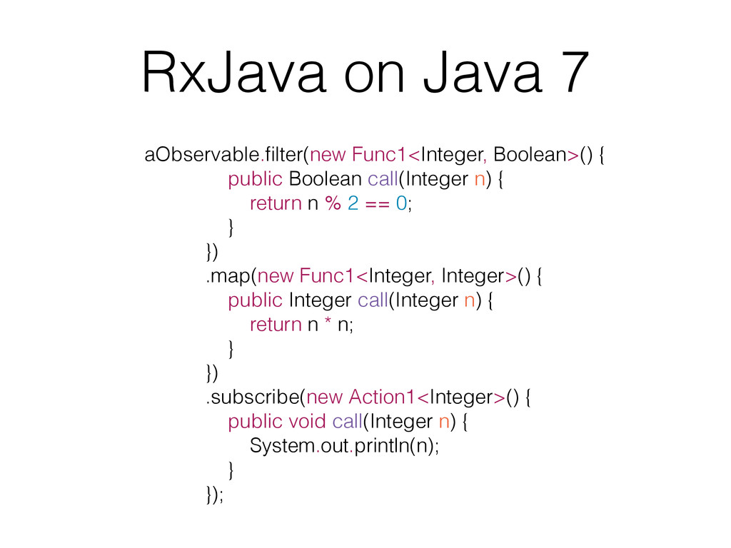 RxJava on Java 7 aObservable.filter(new Func1<In...
