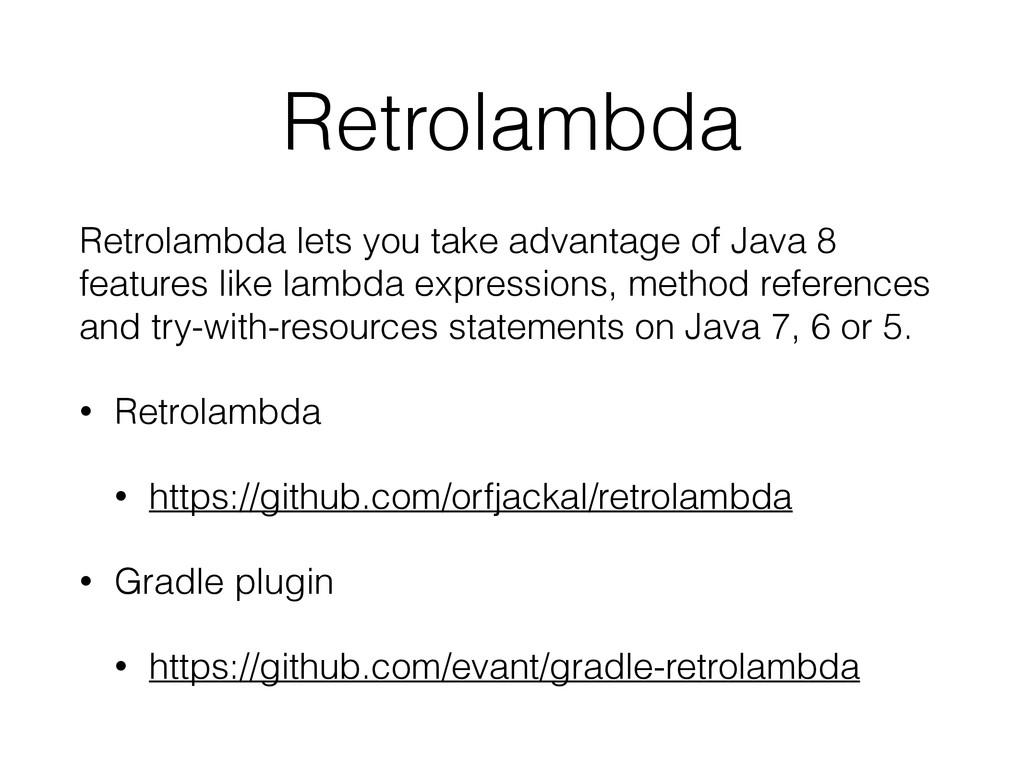 Retrolambda Retrolambda lets you take advantage...