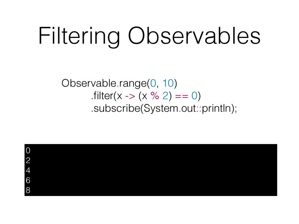 Filtering Observables 0 2 4 6 8 Observable.rang...