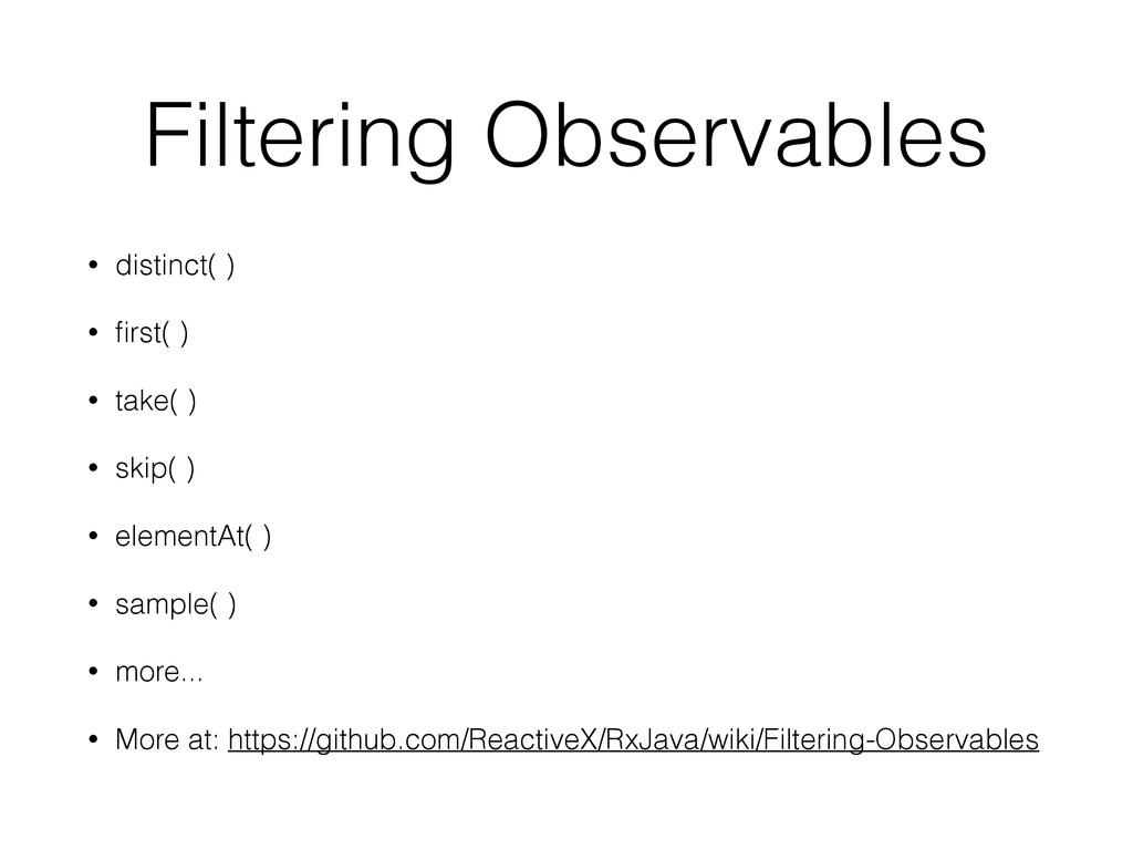 Filtering Observables • distinct( ) • first( ) •...