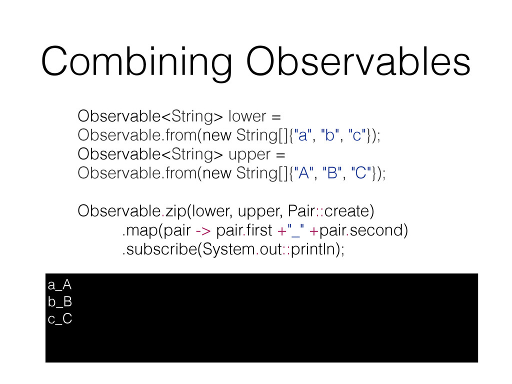 Combining Observables a_A b_B c_C Observable<St...