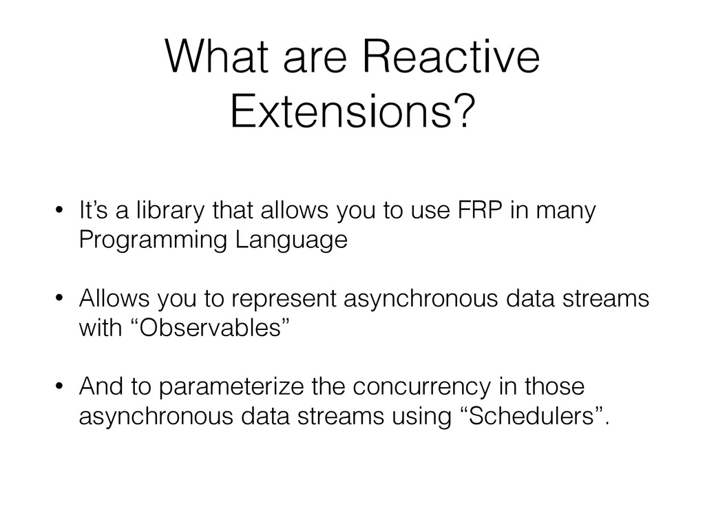 What are Reactive Extensions? • It's a library ...