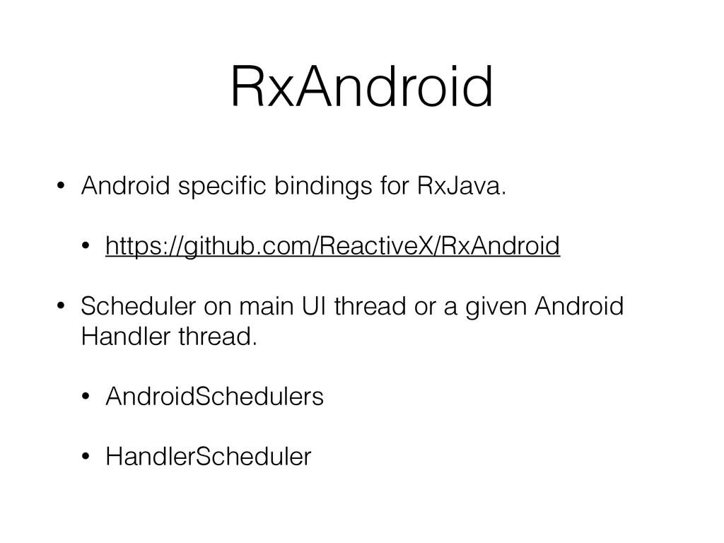RxAndroid • Android specific bindings for RxJava...