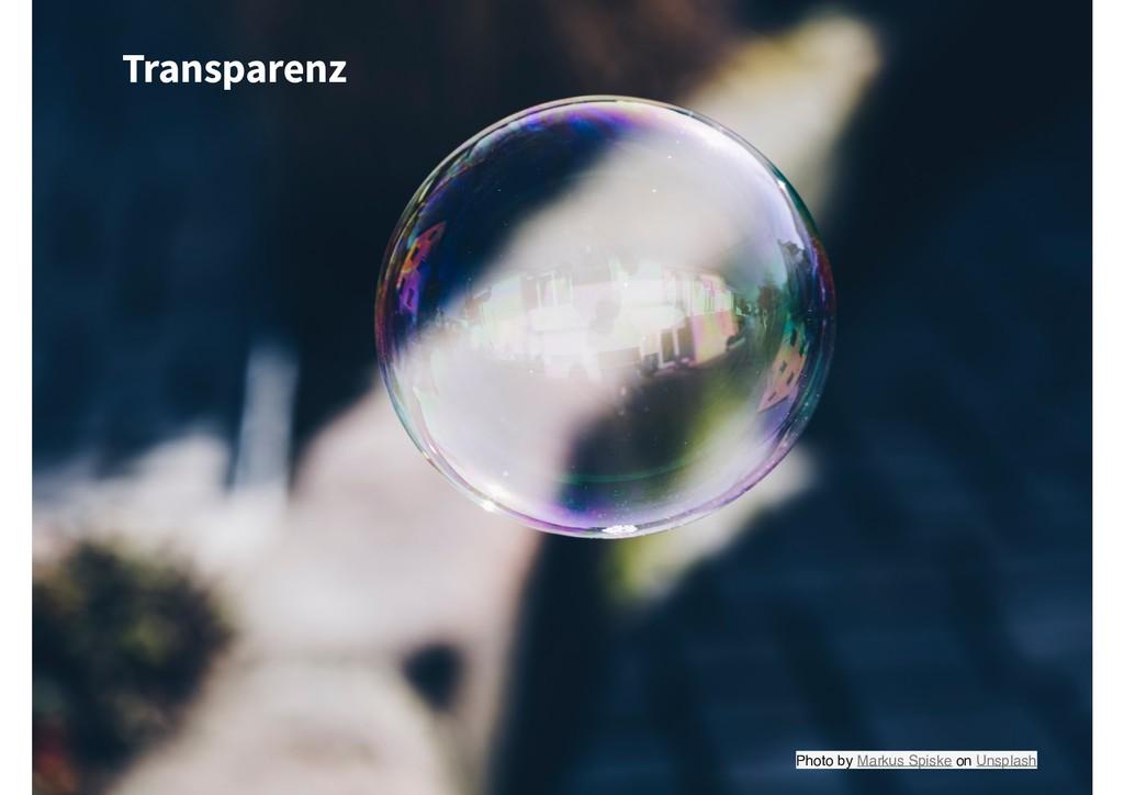 Photo by Markus Spiske on Unsplash Transparenz
