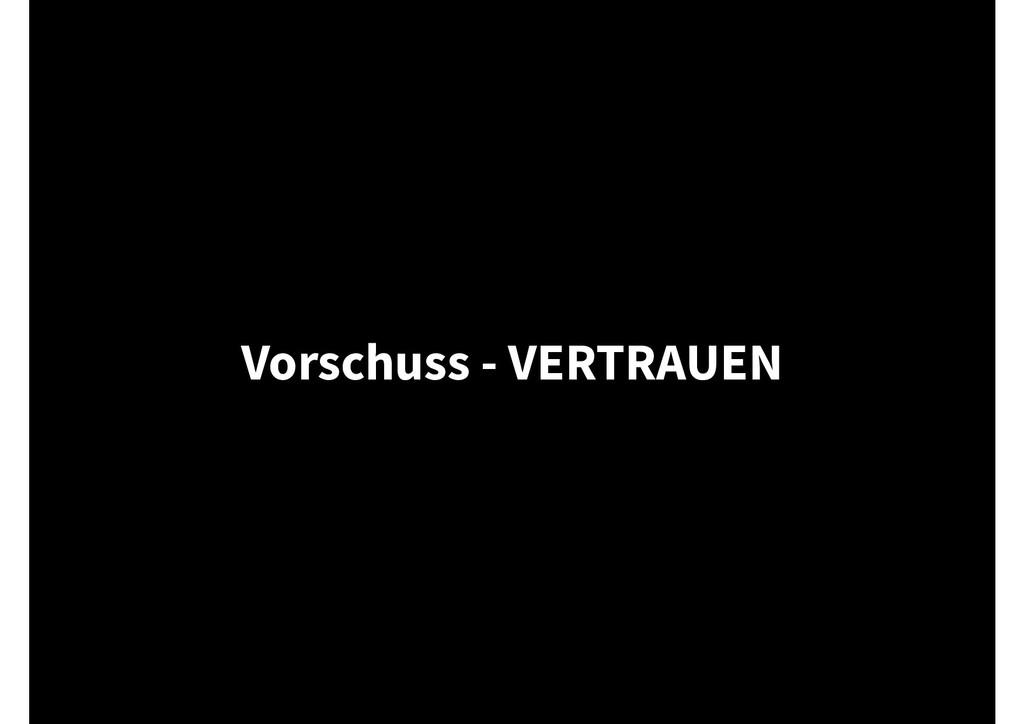 Vorschuss - VERTRAUEN