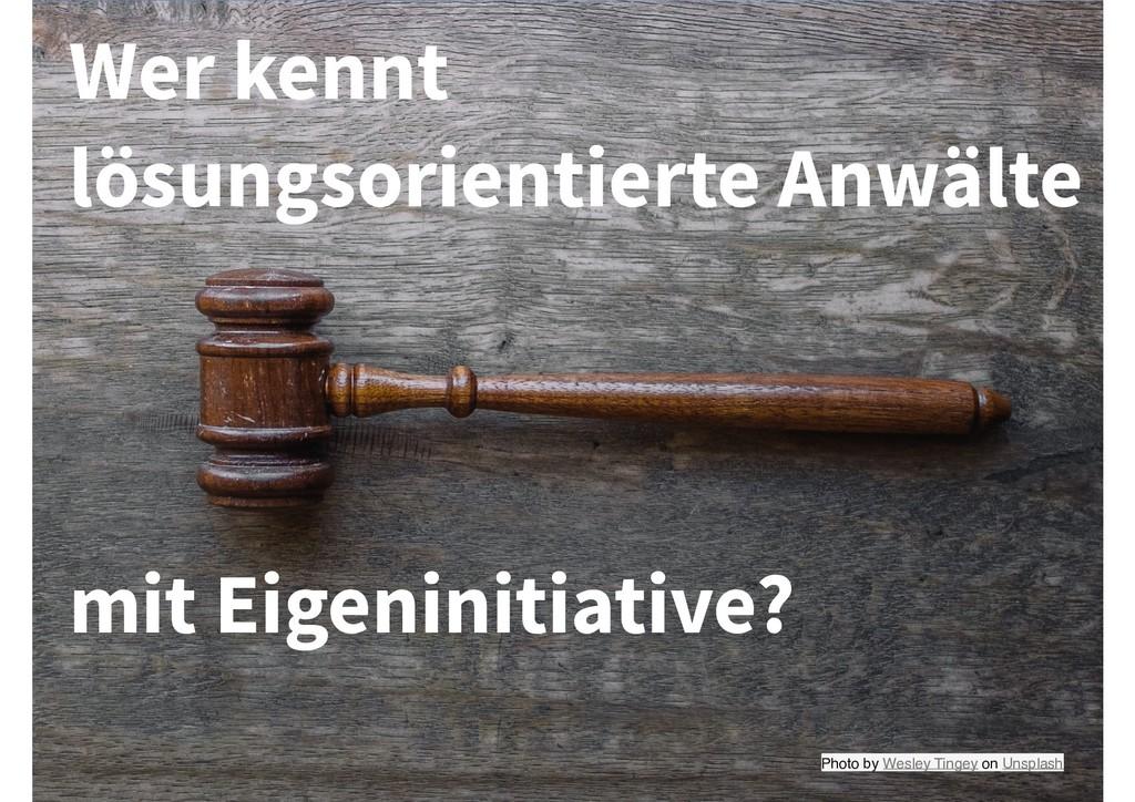 Wer kennt lösungsorientierte Anwälte mit Eigeni...