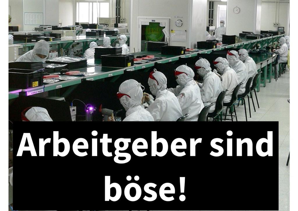 Arbeitgeber sind böse!
