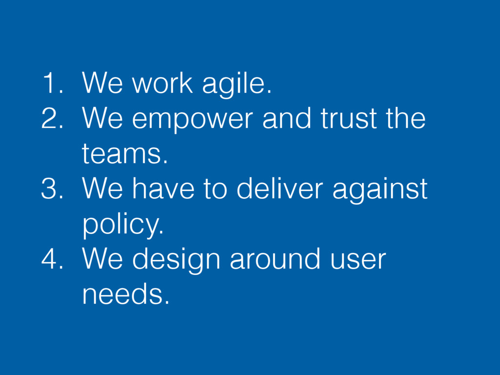 1. We work agile. 2. We empower and trust the t...
