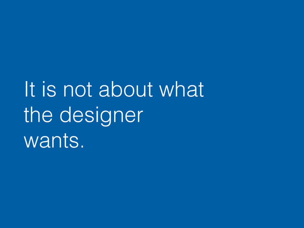 It is not about what the designer wants.