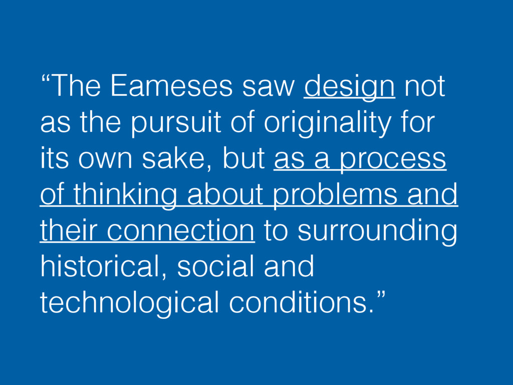 """""""The Eameses saw design not as the pursuit of o..."""