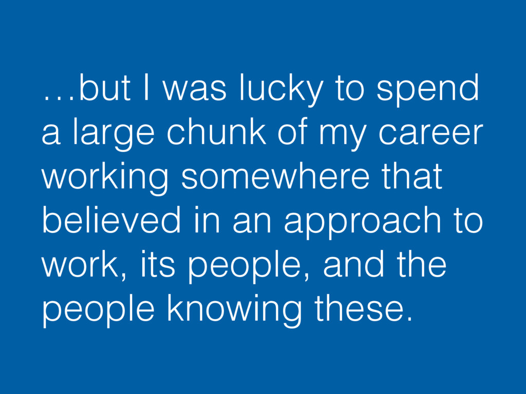 …but I was lucky to spend a large chunk of my c...