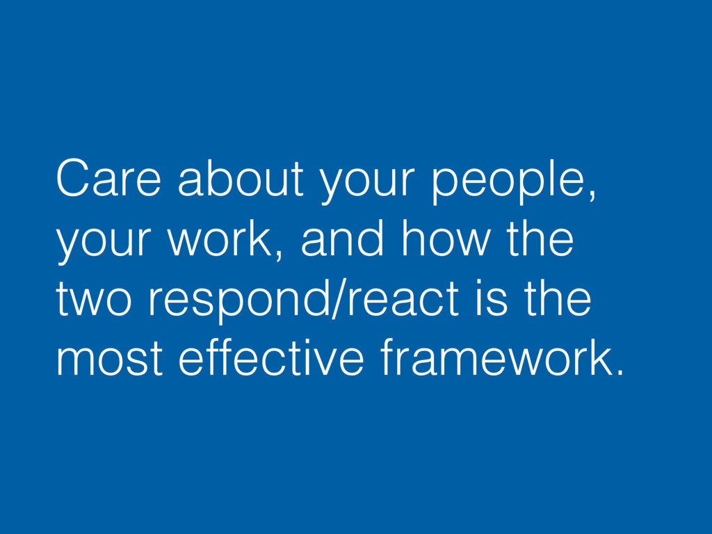 Care about your people, your work, and how the ...