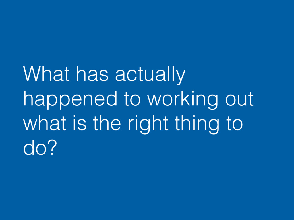 What has actually happened to working out what ...