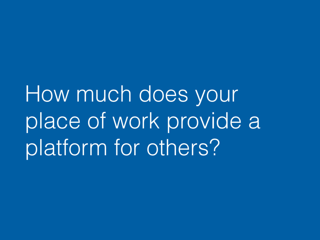 How much does your place of work provide a plat...