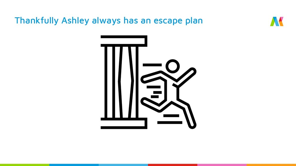 Thankfully Ashley always has an escape plan