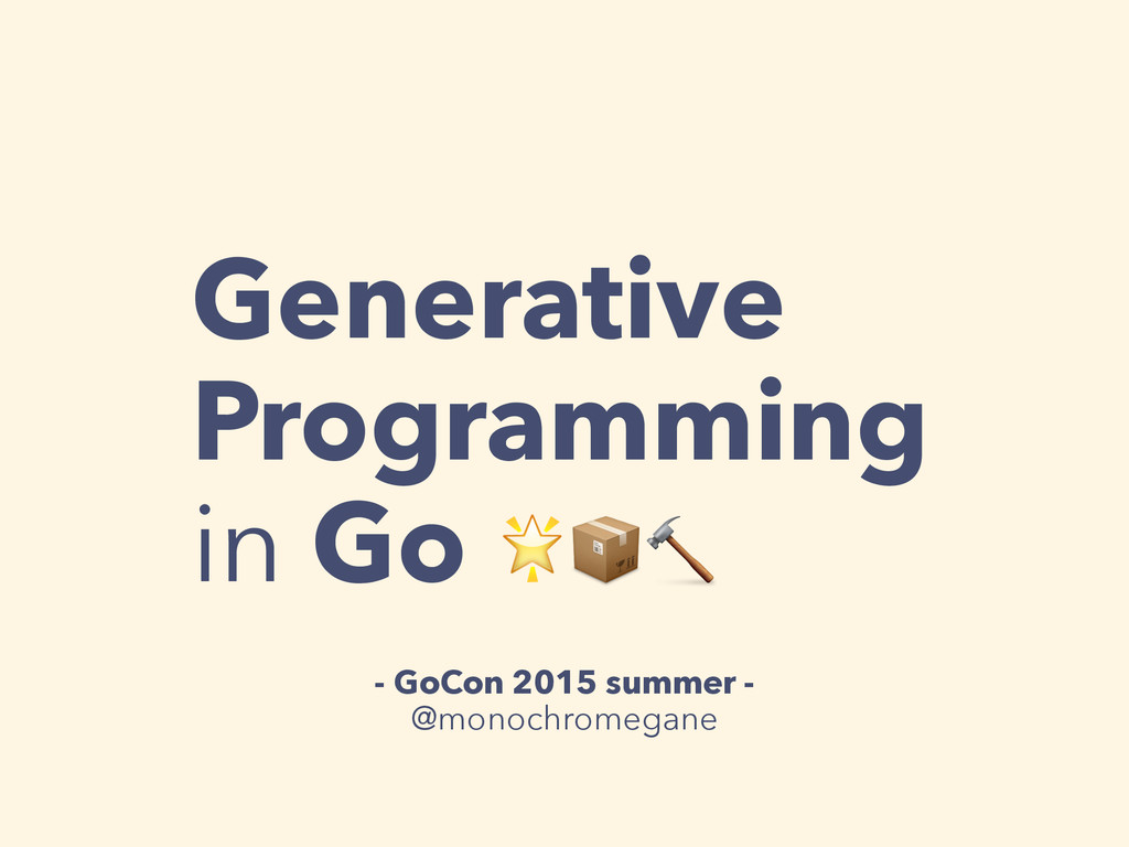 Generative Programming in Go  - GoCon 2015 summ...