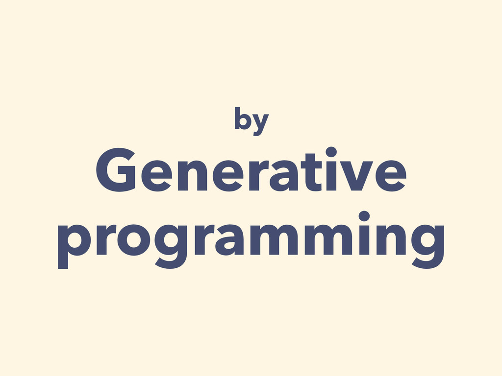 by Generative programming