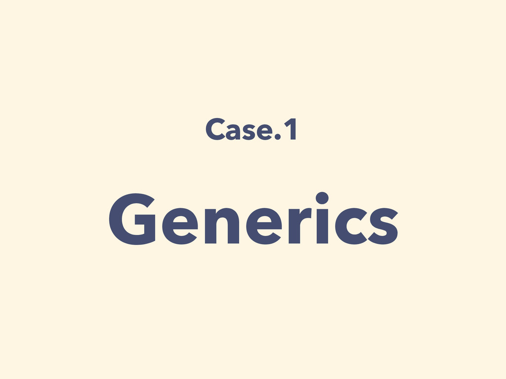 Case.1 Generics