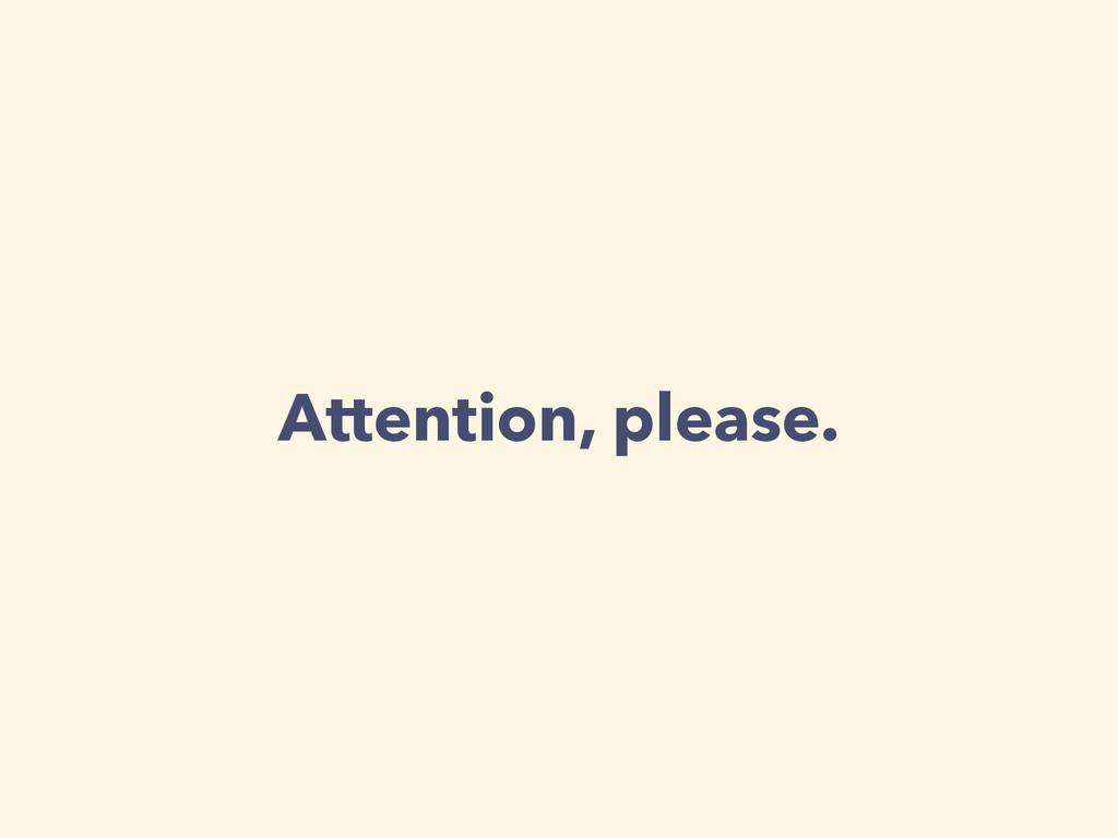 Attention, please.