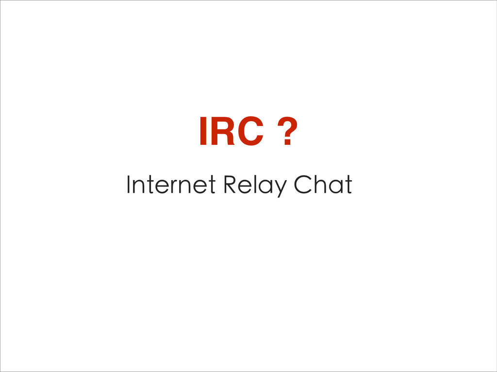 Internet Relay Chat IRC ?