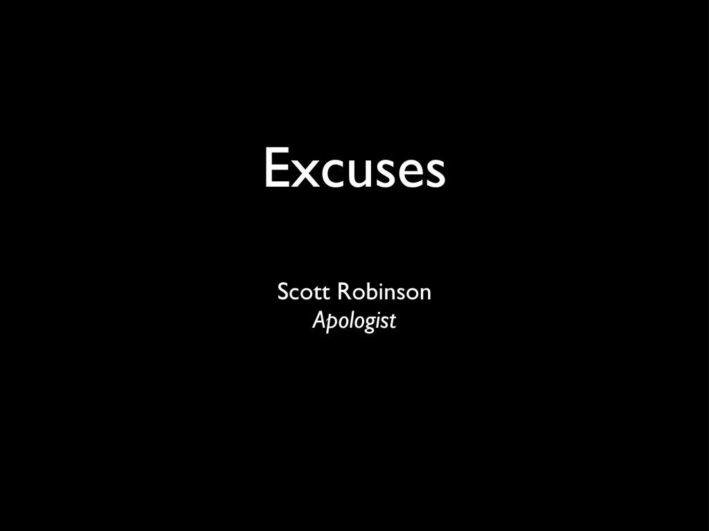 Excuses Scott Robinson Apologist