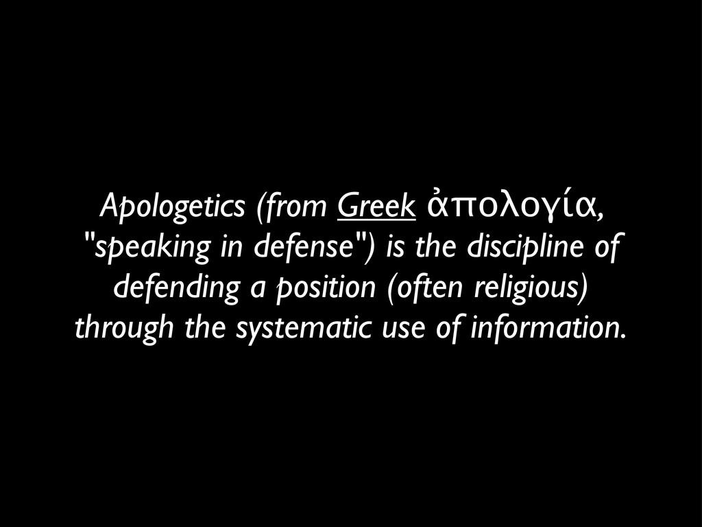 """Apologetics (from Greek ἀπολογία, """"speaking in ..."""