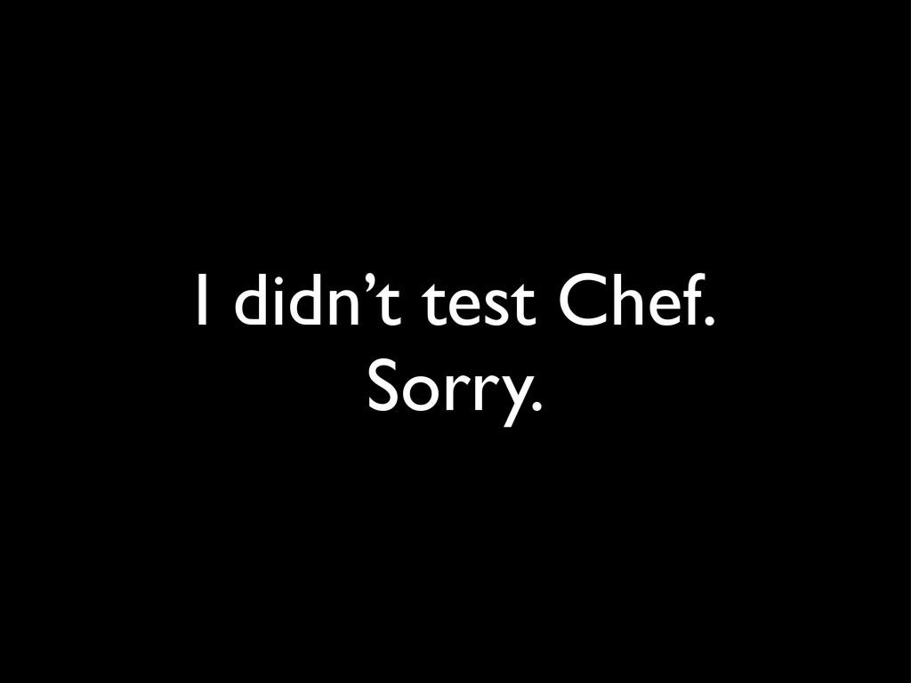 I didn't test Chef. Sorry.