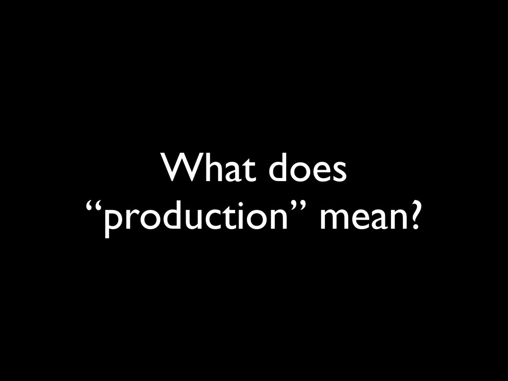 """What does """"production"""" mean?"""